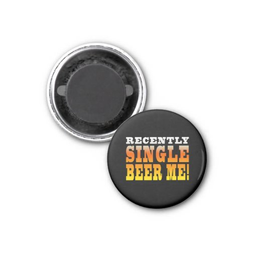 Positive Being Single Gift Ideas : Single Beer Me Refrigerator Magnet