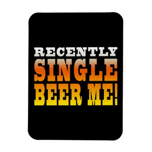 Positive Being Single Gift Ideas : Single Beer Me Flexible Magnet