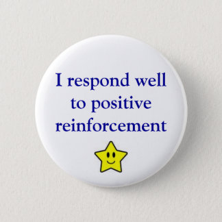 Positive reinforcement 6 cm round badge