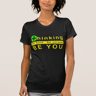 Positive Thinking - Be Bold Be Unique Be You T-Shirt