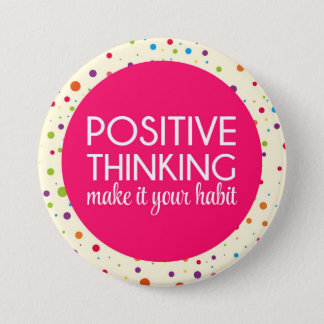 Positive Thinking Quote 7.5 Cm Round Badge