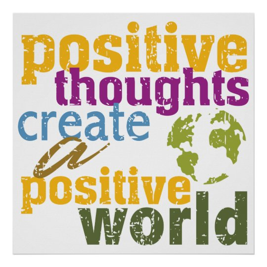 Positive Thoughts Create a Positive World Poster