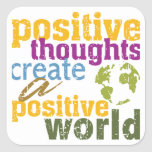 Positive Thoughts Create a Positive World Square Sticker