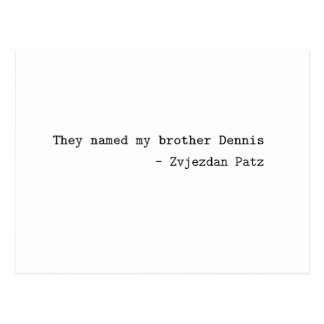 """Postcard for """"They named my brother Dennis"""""""