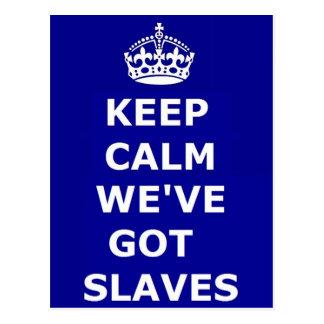 Postcard Keep Calm We've Got Slaves