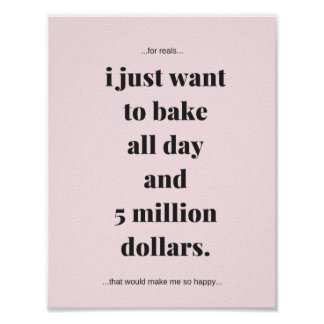 Poster, Bake All Day And 5 Million Dollars Poster