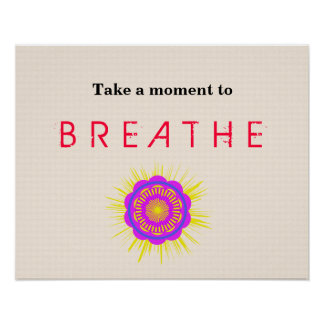 Poster with saying, Take a moment to Breathe