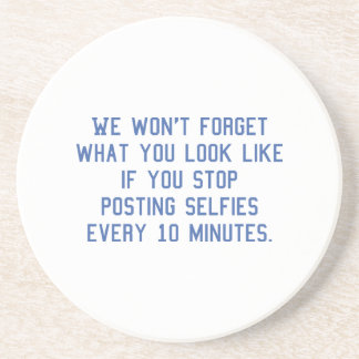 Posting Selfies Every 10 Minutes Drink Coaster