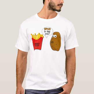 Potato French Fries is that you? funny T-Shirt