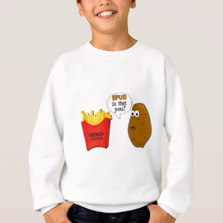 Potato French Fries is that you? Sweatshirt