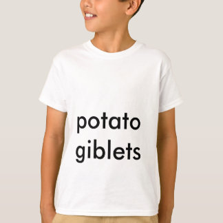 potato giblets T-Shirt