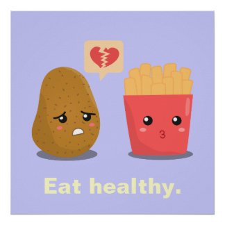 Potato is Heart Broken over French Fries Poster
