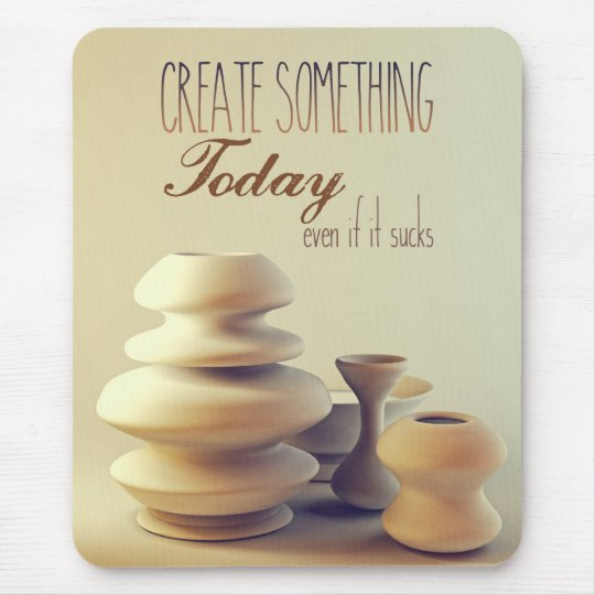 Pottery Create Something Today Even If It Sucks Mouse Mat