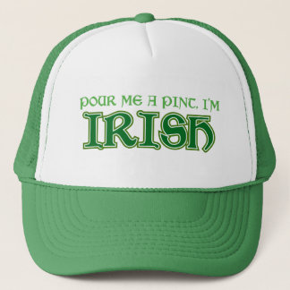 Pour me a pint I'm Irish Trucker Hat