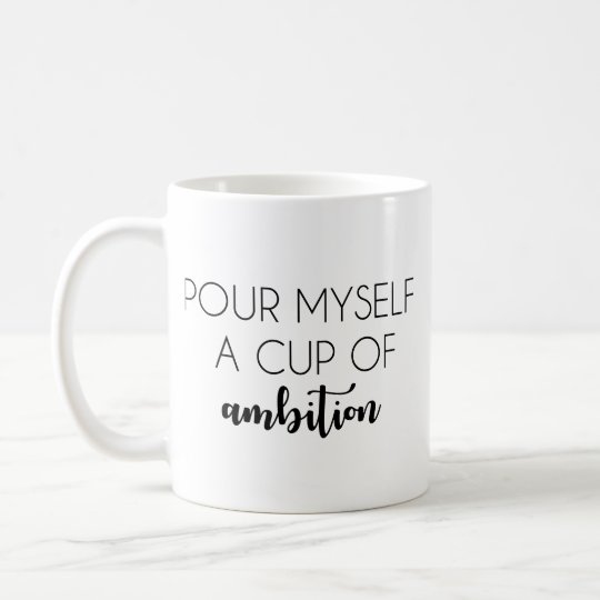 Pour Myself a Cup of Ambition Mug