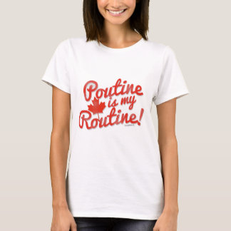 Poutine is my Routine T-Shirt