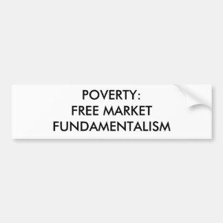 POVERTY FREE MARKET FUNDAMENTALISM BUMPER STICKERS