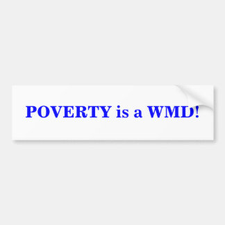 POVERTY is a WMD! BUMPER STICKER
