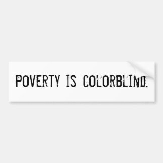 """Poverty Is Colorblind"" Bumper Sticker"