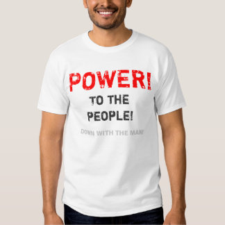 Power!  To the people!  Down with the man! Tshirt