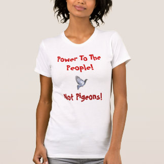 Power To The People, Not Pigeons! T-shirts