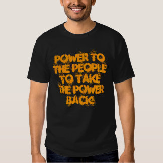Power to the People to Take the Power Back! T Shirts