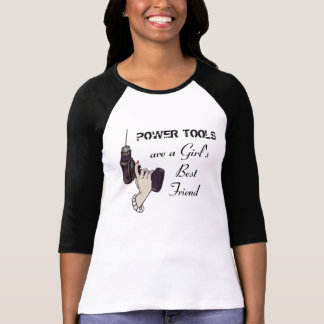 Power Tools Are a Girl's Best Friend T-Shirt