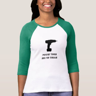 Power Tools are for Chicks T-shirts