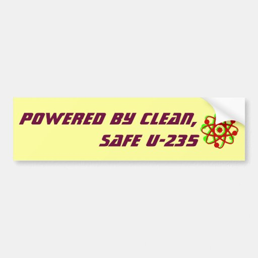 Powered by Clean, Safe U-235 Bumper Stickers