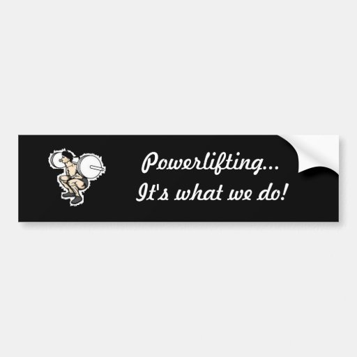 Powerlifting...It's what we do! Bumper Sticker