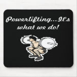 Powerlifting...It's what we do! Mouse Pads