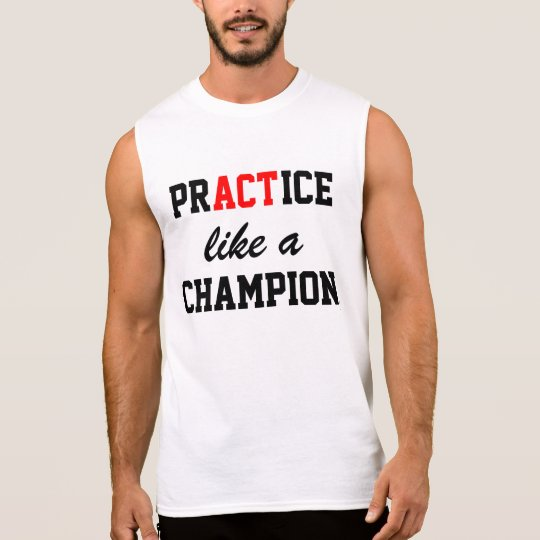 'Pr(act)ice like a Champion' Muscle Tee