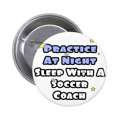 Practice At Night...Sleep With a Soccer Coach Button
