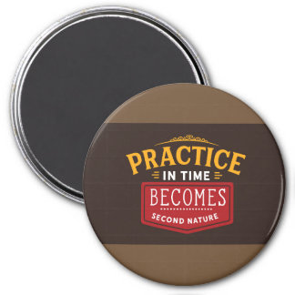 practice in time becomes second nature magnet