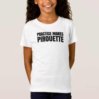 Practice Makes Pirouette T-Shirt