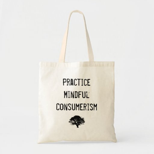 Practice Mindful Consumerism Bag