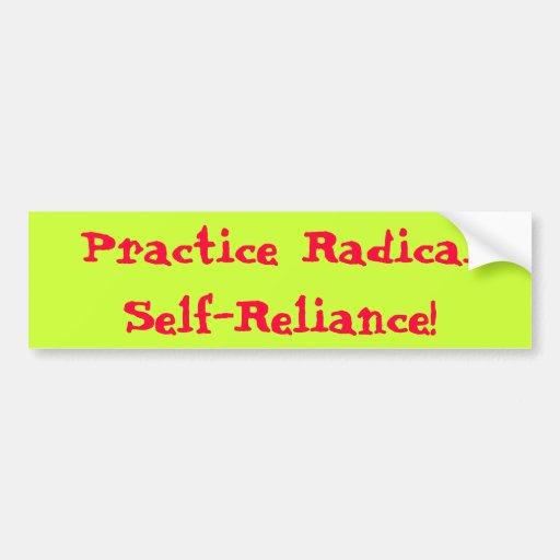 Practice Radical Self-Reliance! Bumper Stickers
