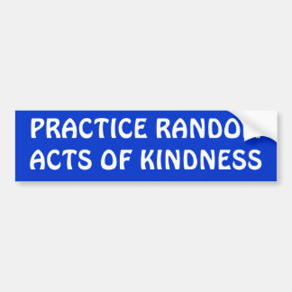 PRACTICE RANDOM ACTS OF KINDNESS BUMPER STICKERS