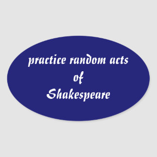 Practice Random Acts of Shakespeare Oval Sticker