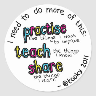 Practise, Teach, Share Round Sticker