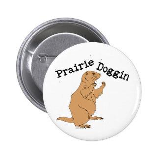 Prairie Doggin 6 Cm Round Badge