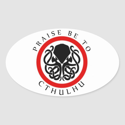Praise Be To Cthulhu Oval Stickers