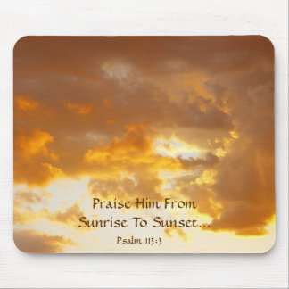 Praise Him FromSunrise To Sunset Mouse Pad