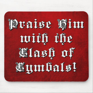 Praise Him with the Clash of Cymbals Mouse Pad