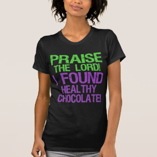 Praise the Lord! I Found Healthy Chocolate! Tshirts