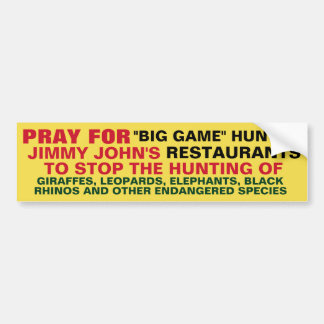 PRAY FOR JIMMY JOHN' TO STOP HUNTING WILD ANIMALS BUMPER STICKER