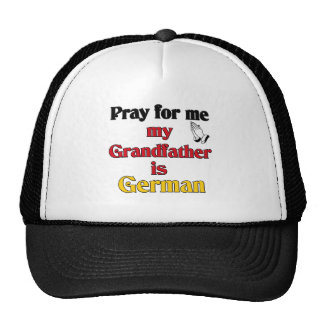 Pray for me Grandfather is German Trucker Hat