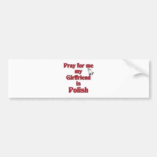 Pray for me my Girlfriend is Polish Bumper Sticker