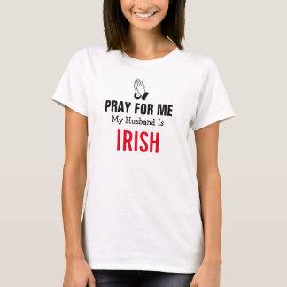 Pray for me my husband is Irish T-Shirt