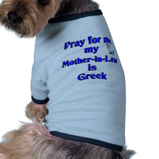 Pray for me my Mother-in-Law is Greek Ringer Dog Shirt